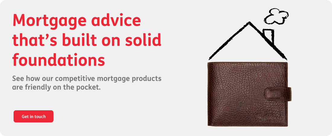 Mortgage advice that's built on solid foundations